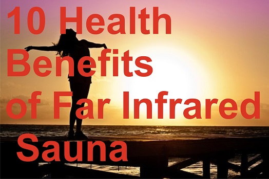 10 Health Benefits of Far Infrared Sauna