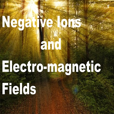Negative ions and electro-magnetic fields (emfs)