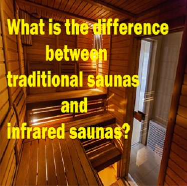 What is the Differences Between Traditional Saunas and Infrared Saunas?