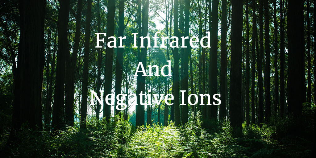 Far infrared and negative ions